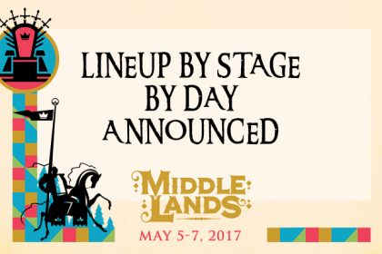 Get Ye Ready for Middlelands 2017 With the Daily Lineups by Stage