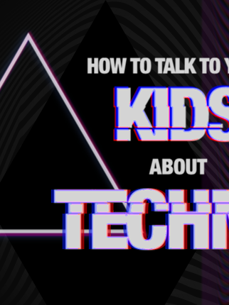 How to Talk to Your Kids About Techno