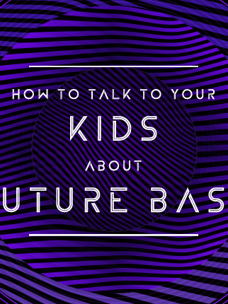 How to Talk to Your Kids About Future Bass