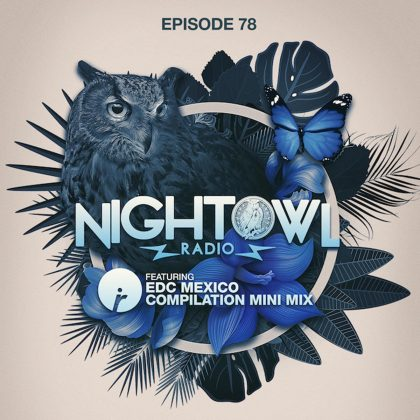 'Night Owl Radio' 078 ft. Galantis, Martin Solveig and EDC Mexico Compilation Mini-Mix