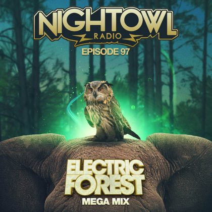 'Night Owl Radio' 097 ft. Electric Forest 2017 Mega-Mix