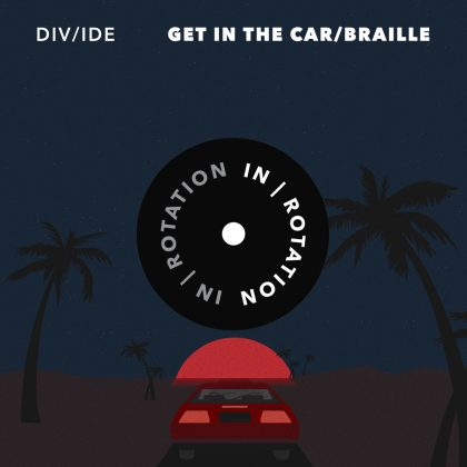 DIV/IDE Keeps the Buzz Going With Double-Sided Single 'Get in the Car / Braille' for IN / ROTATION