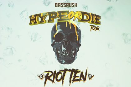 Announcing: Riot Ten – Hype Or Die Tour presented by Bassrush