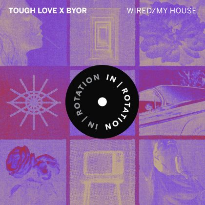 Tough Love and BYOR Drop Bass-Heavy Bangers 'My House / Wired' for IN / ROTATION