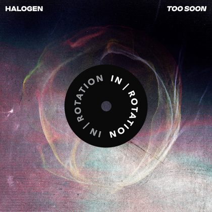 "Halogen Gets a Little Cheeky With ""Too Soon"" for IN / ROTATION"