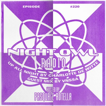 'Night Owl Radio' 220 ft. Charlotte de Witte and VNSSA