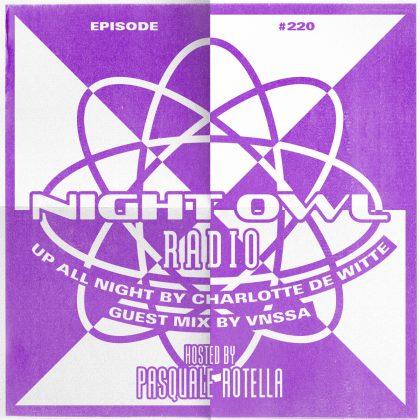 'Night Owl Radio' 220 ft. Charlotte de Witte and VNSSA