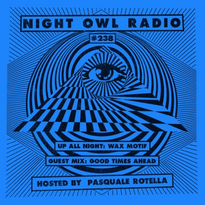 'Night Owl Radio' 238 ft. Wax Motif and Good Times Ahead