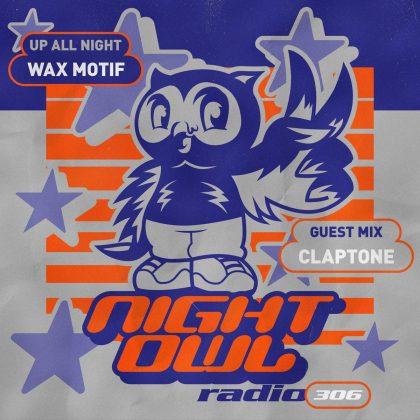 'Night Owl Radio' 306 ft. Wax Motif and Claptone