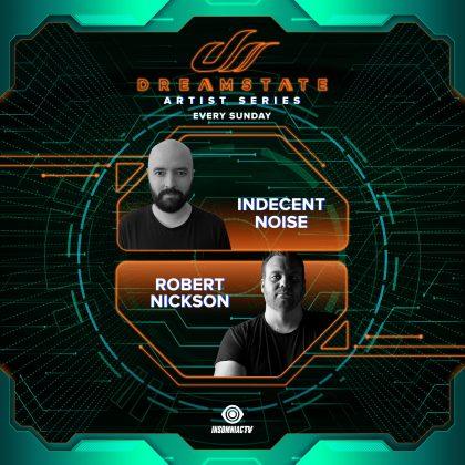Dreamstate Artist Series: Indecent Noise & Robert Nickson