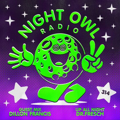 'Night Owl Radio' 314 ft. Dr. Fresch and Dillon Francis