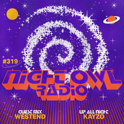'Night Owl Radio' 319 ft. Kayzo and Westend