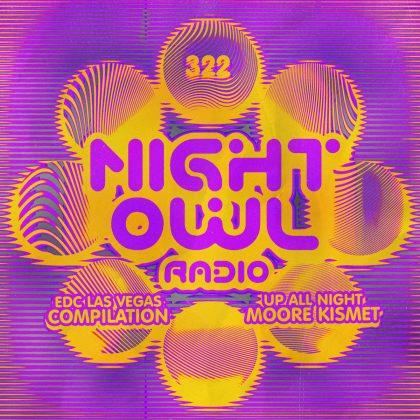 'Night Owl Radio' 322 ft. Moore Kismet and 'EDC Las Vegas Compilation 2021' Mega-Mix